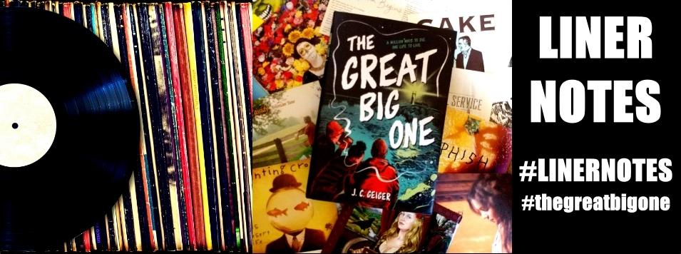 #linernotes, #thegreatbigone, The Great Big One, J.C. Geiger, J.C. Geiger Author, The Great Big One Book
